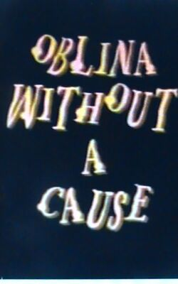 Oblina Without a Cause