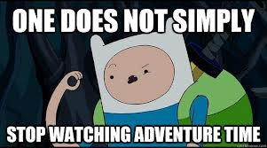 File:CannotStopWatchingAdventureTime.jpg