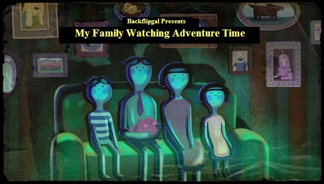 File:My Family Watches Adventuretime.png