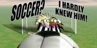 Soccer? I Hardly Knew Him!
