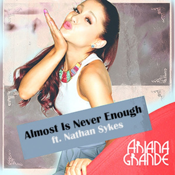 [3.4MB] Almost Is Never Enough – Ariana Grande ft. Nathan Sykes