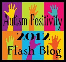 Autism Positivity Flashblog 2012