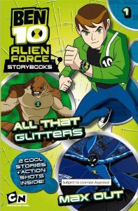 All That Glitters AND Max Out (Ben 10 Alien Force Storybooks)