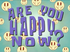 Areyouhappynow.PNG