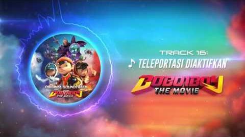 BoBoiBoy The Movie OST - Track 16 (Teleportasi Diaktifkan)
