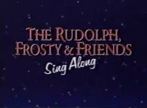 File:Rudolph frosty and friends sing along title.JPG