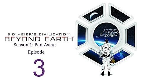 Civ Beyond Earth Pan-Asian Ep3