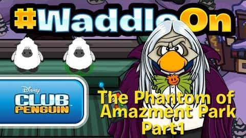 WaddleOn The Phantom of Amazement Park Part 1 - Club Penguin