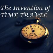 The invention of time travel1