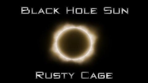 Black Hole Sun Rusty Cage by EmpyrealInvective