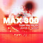 MAX 300 (Super-Max-Me Mix) Album Art