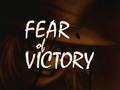 Fear of Victory-Title Card.png