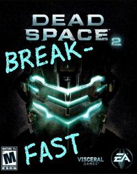 Dead Space 2 Break-Fast