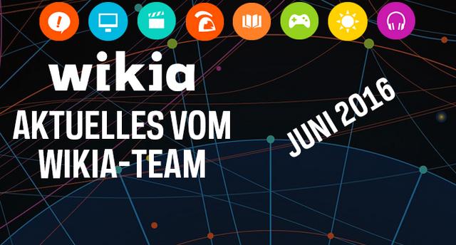 Datei:Aktuelles vom Wikia-Team Juni 2016.png