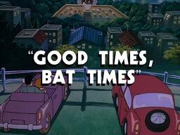 Good Times Bat Times