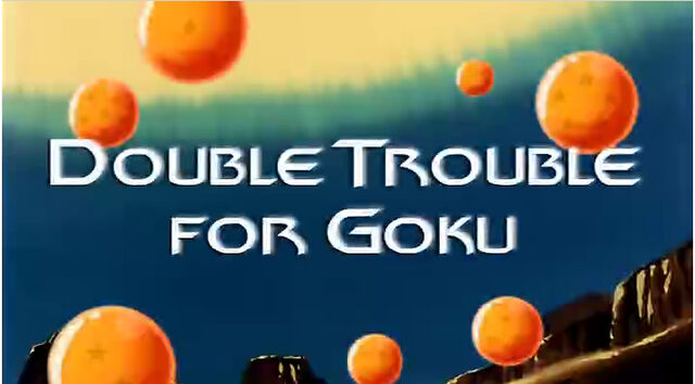 File:Double Trouble for Goku.jpg