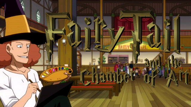 Fairy Tail and the Chamber of Art