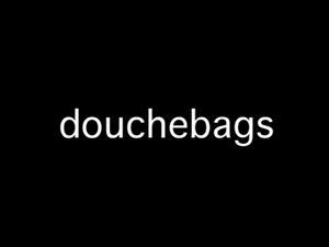 Douchebags