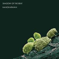 Shadow Of The Beat - Nanokaravan