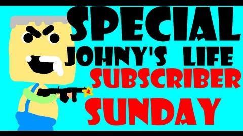 Special Johny's Life - Subscriber Sunday 3