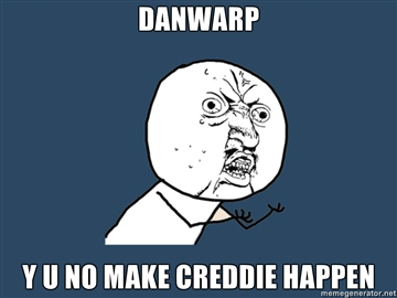 File:DANWARP-Y-U-NO-MAKE-CREDDIE-HAPPEN.jpg
