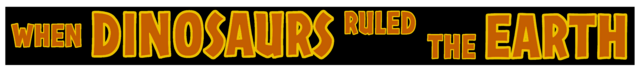 File:When Dinosaurs Ruled The Earth banner.png