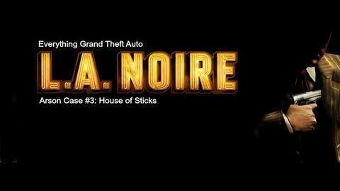LA. Noire Arson Case 3- House of Sticks