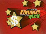 Make me famous make me rich