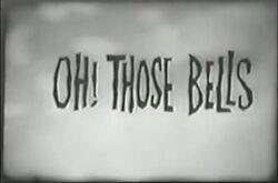 Oh Those Bells