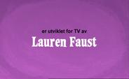 Developed for TV by Lauren Faust Credit - Norwegian (DVD)