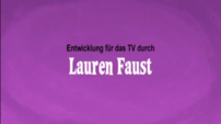 Developed for Television by Lauren Faust Credit - German (DVD)
