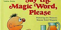 Say the Magic Word, Please