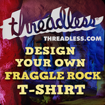 FraggleRock30-threadless