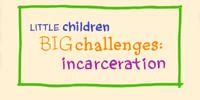 Little Children, Big Challenges: Incarceration