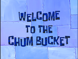 Welcome to the Chum Bucket