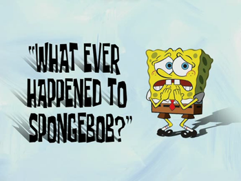 File:What Ever Happened To SpongeBob.png
