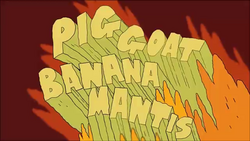 PIG GOAT BANANA MANTIS title card