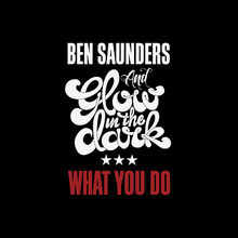 Ben-Saunders-GLOWINTHEDARK What-You-Do