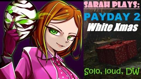 Sarah plays PAYDAY 2 (White Xmas, Solo Death Wish)Sarah as she completes (lootless though) the White Xmas job on the Death Wish difficulty.