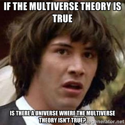 File:WHAT IF MULT UNIVERSE ISNT TRUE AKJFHAWKF.jpg