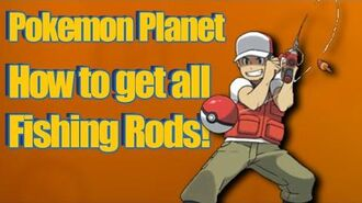 Pokemon Planet - How To Get All Fishing Rods!