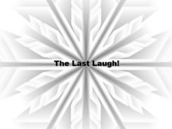 The Last Laugh!