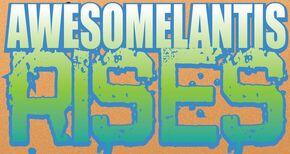 Awesomelantis Rises title card