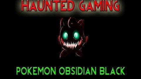 Haunted Gaming - Pokemon Obsidian Black (CREEPYPASTA)