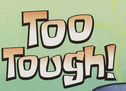 File:TooTough.png