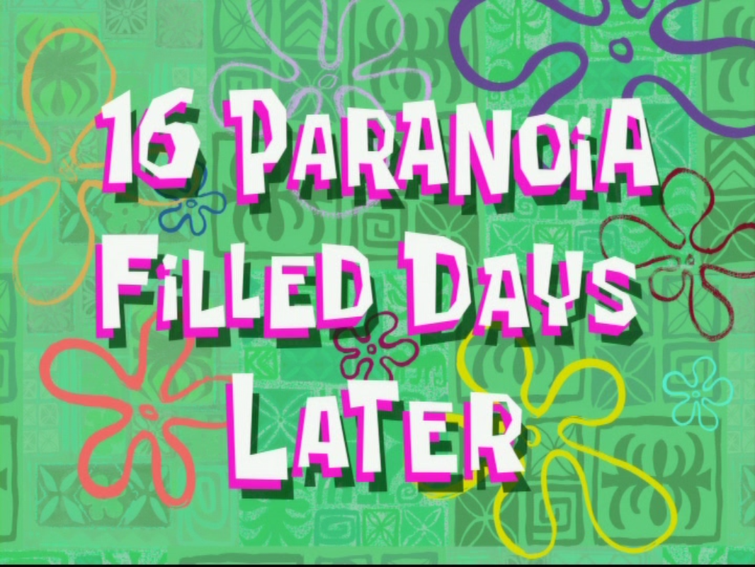 File:16 Paranoia Filled Days Later.png