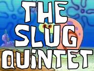 The Slug Quintet
