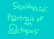Squidward Portrait of an Octopus