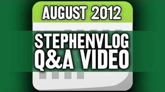 StephenVlog Q&A - August 2012