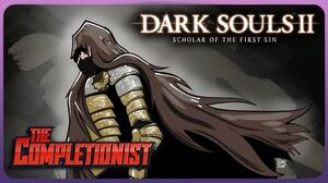 The Completionist - Dark Souls 2 Scholar of Many Deaths